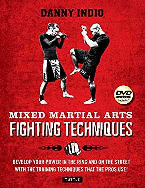 Mixed Martial Arts Fighting Techniques: Apply the Modern Training Methods Used by Mma Pros! 9780804841139