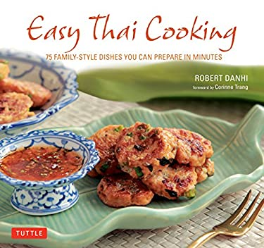 Easy Thai Cooking: 75 Family-Style Dishes You Can Prepare in Minutes 9780804841795