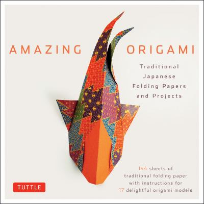 Amazing Origami Kit: Traditional Japanese Folding Papers and Projects 9780804841917