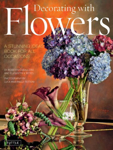 Decorating with Flowers: A Stunning Ideas Book for All Occasions 9780804842327