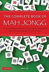 The Complete Book of Mah Jongg: An Illustrated Guide to the Asian, American and International Styles of Play 23914381