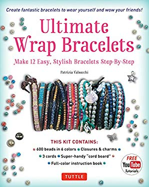 Ultimate Wrap Bracelets: Make 12 Easy, Stylish Bracelets Step-by-Step(Includes 600 Beads, 48pp Book; Closures & Charms, Cords & Video Tutorial)