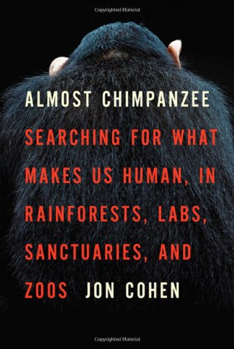 Almost Chimpanzee: Searching for What Makes Us Human, in Rainforests, Labs, Sanctuaries, and Zoos 9780805083071