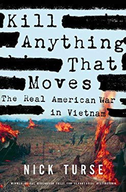 Kill Anything That Moves: The Real American War in Vietnam 9780805086911