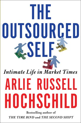 The Outsourced Self: Intimate Life in Market Times 9780805088892