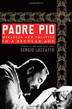 Padre Pio: Miracles and Politics in a Secular Age 9780805089059
