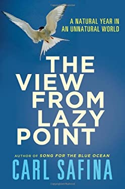The View from Lazy Point: A Natural Year in an Unnatural World 9780805090406