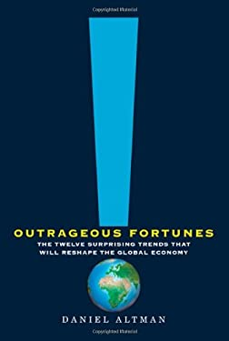 Outrageous Fortunes: The Twelve Surprising Trends That Will Reshape the Global Economy 9780805091021