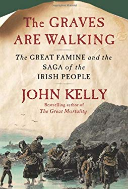 The Graves Are Walking: The Great Famine and the Saga of the Irish People 9780805091847