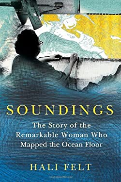 Soundings: The Story of the Remarkable Woman Who Mapped the Ocean Floor 9780805092158
