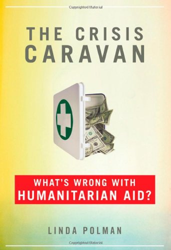 The Crisis Caravan: What's Wrong with Humanitarian Aid? 9780805092905