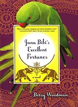 Jana Bibi's Excellent Fortunes 9780805093490