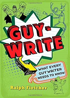 Guy-Write: What Every Guy Writer Needs to Know 9780805094046