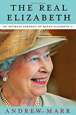 The Real Elizabeth: An Intimate Portrait of Queen Elizabeth II 9780805094169