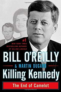 Killing Kennedy: The End of Camelot 9780805096668