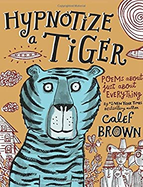 Hypnotize a Tiger : Poems about Just about Everything