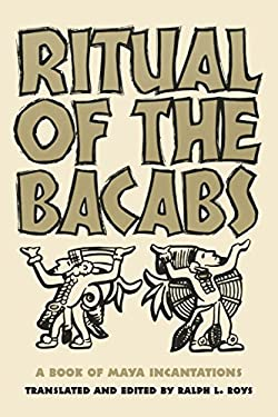 Ritual of the Bacabs: A Book of Maya Incantations (The Civilization of the American Indian Series)