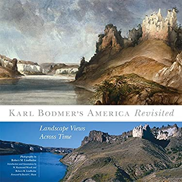 Karl Bodmer's America Revisited: Landscape Views Across Time (The Charles M. Russell Center Series on Art and Photography of the American West)