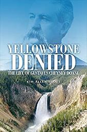 Yellowstone Denied: The Life of Gustavus Cheyney Doane 23730532