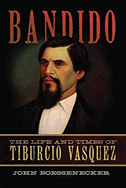 Bandido: The Life and Times of Tiburcio Vasquez 9780806141275