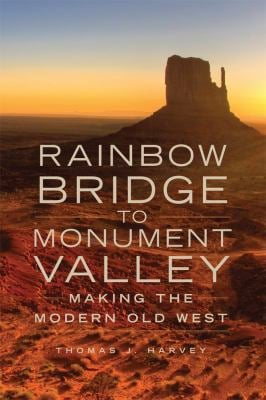 Rainbow Bridge to Monument Valley: Making the Modern Old West 9780806141909