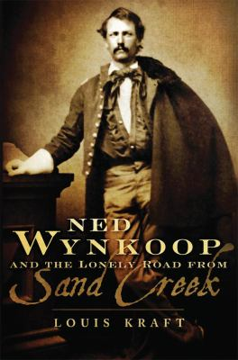 Ned Wynkoop and the Lonely Road from Sand Creek 9780806142265