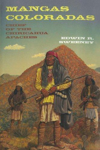 Mangas Coloradas: Chief of the Chiricahua Apaches 9780806142395