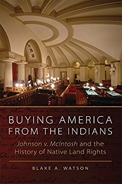 Buying America from the Indians: Johnson v. McIntosh and the History of Native Land Rights 9780806142449