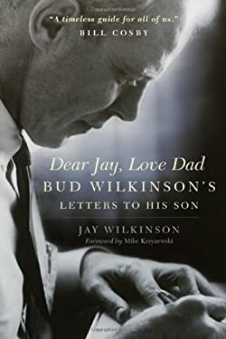 Dear Jay, Love Dad: Bud Wilkinson's Letters to His Son 9780806142470