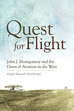 Quest for Flight: John J. Montgomery and the Dawn of Aviation in the West 9780806142647