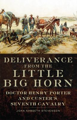 Deliverance from the Little Big Horn: Doctor Henry Potter and Custer's Seventh Cavalry 9780806142661