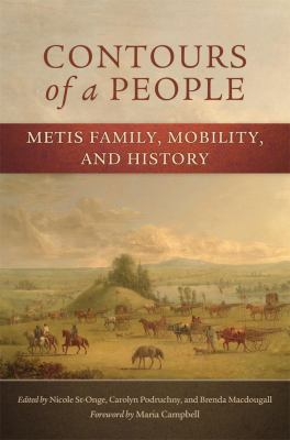 Contours of a People: Metis Family, Mobility, and History 9780806142791