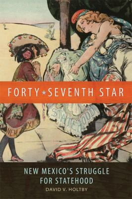 Forty-Seventh Star: New Mexico's Struggle for Statehood 9780806142821