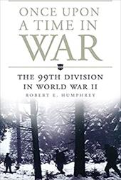 Once Upon a Time in War: The 99th Division in World War II (Campaigns and Commanders Series) 23649824