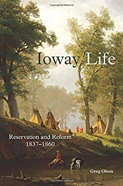 Ioway Life: Reservation and Reform, 18371860 (The Civilization of the American Indian Series)