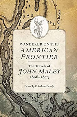 Wanderer on the American Frontier: The Travels of John Maley, 18081813