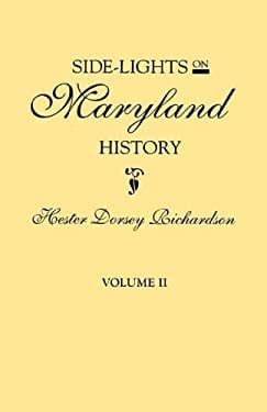 Side-Lights on Maryland History, with Sketches of Early Maryland Families. in Two Volumes. Volume II 9780806314686