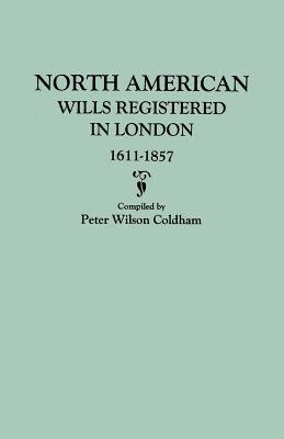 North American Wills Registered in London, 1611-1857 9780806317731