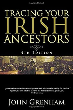 Tracing Your Irish Ancestors: The Complete Guide. Fourth Edition 9780806318974
