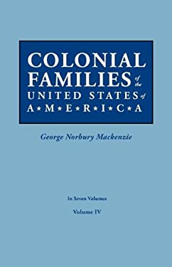 Colonial Families of the United States of America. in Seven Volumes. Volume IV 9780806319421