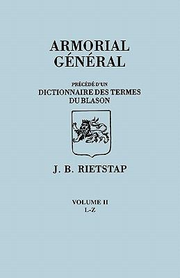 Armorial General, Precede Du'un Dictionnaire Des Terms Du Blason. in French. in Three Volumes. Volume II, L-Z 9780806348124