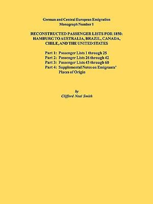 Reconstructed Passenger Lists for 1850: Hamburg to Australia, Brazil, Canada, Chile, and the United States. Parts 1,2, 3 & 4. German and Central Europ - Smith, Clifford Neal