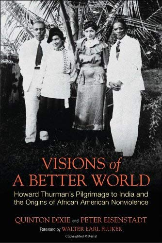Visions of a Better World: Howard Thurman's Pilgrimage to India and the Origins of African American Nonviolence 9780807000458