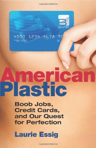 American Plastic: Boob Jobs, Credit Cards, and the Quest for Perfection 9780807000557