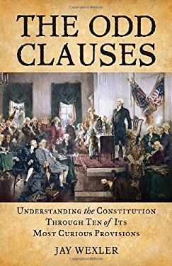 The Odd Clauses: Understanding the Constitution Through Ten of Its Most Curious Provisions 9780807000908