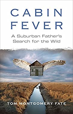 Cabin Fever: A Suburban Father's Search for the Wild 9780807000960