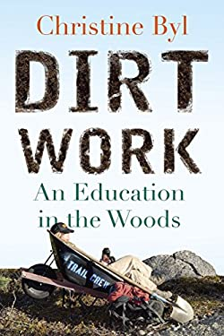 Dirt Work: An Education in the Woods 9780807001004