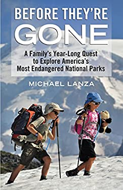 Before They're Gone: A Family's Year-Long Quest to Explore America's Most Endangered National Parks 9780807001196