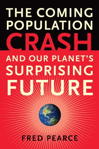 The Coming Population Crash: And Our Planet's Surprising Future 9780807001226