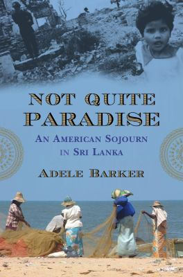 Not Quite Paradise: An American Sojourn in Sri Lanka 9780807001257